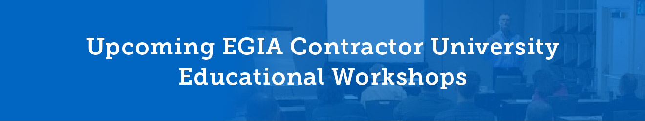 Upcoming EGIA Contractor University Educational Workshops