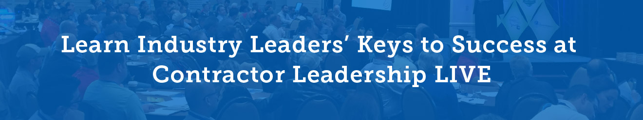 Learn Industry Leaders' Keys to Success at Contractor Leadership LIVE