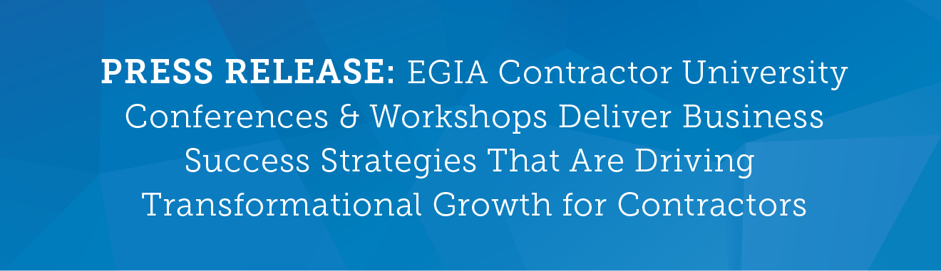 PRESS RELEASE: EGIA Contractor University Conferences & Workshops Deliver Business Success Strategies That Are Driving Transformational Growth for Contractors