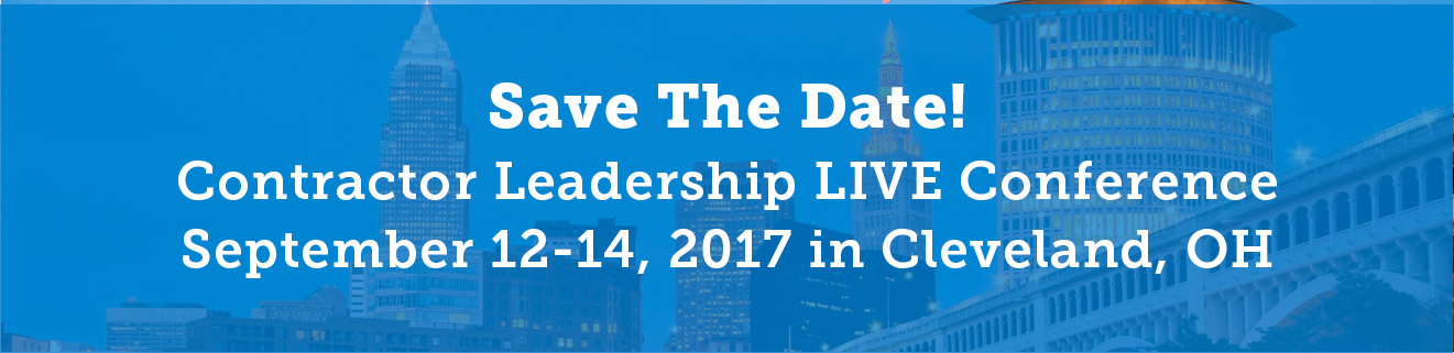 Save The Date! Contractor Leadership LIVE Conference September 12-14, 2017 in Cleveland, OH