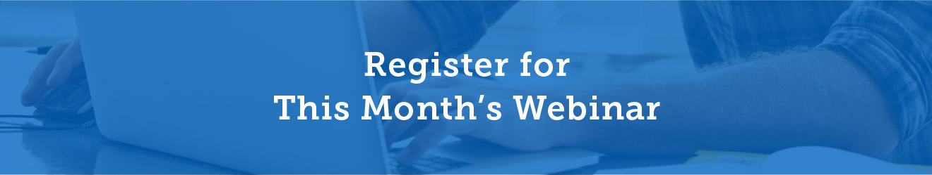 Register for This Month's Webinar